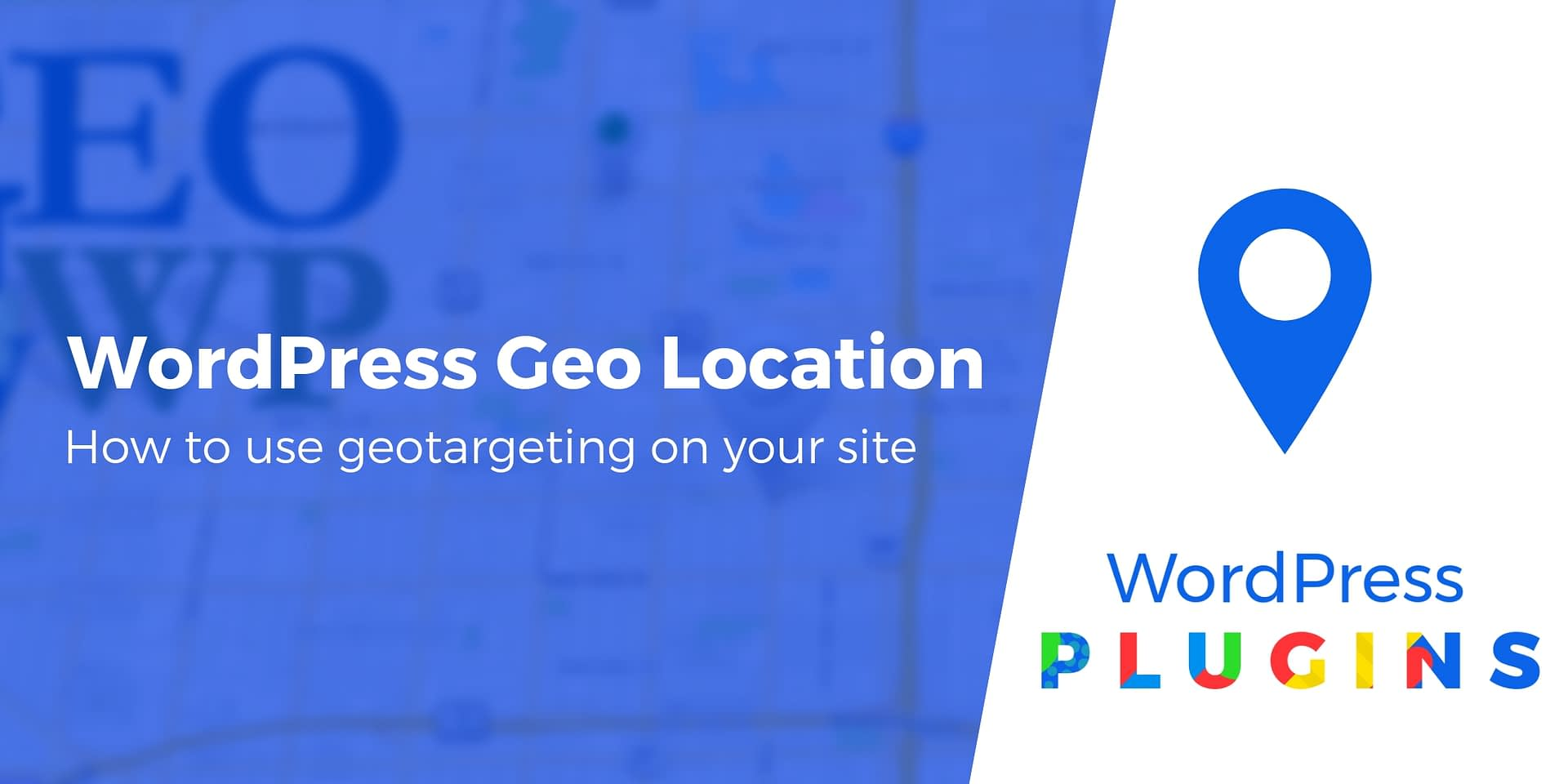 How to Use WordPress Geo Location Targeting: 2 Plugins + Some Tips
