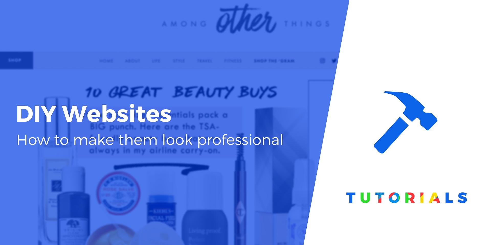DIY Websites: 10 Web Design Tips That Make Your Site Look Professional